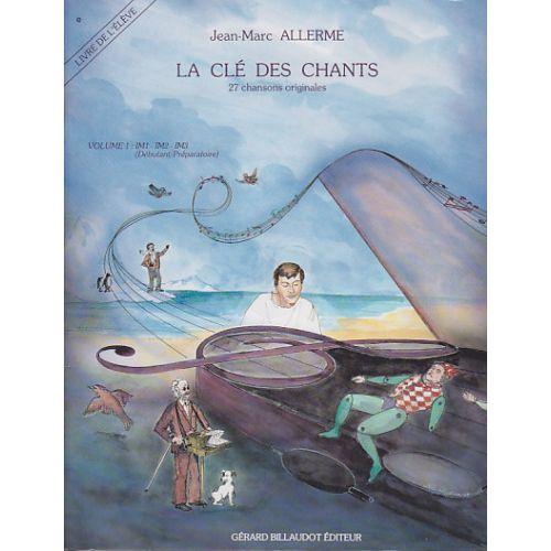 BILLAUDOT ALLERME JEAN-MARC - LA CLE DES CHANTS VOL.1 + CD (ELEVE)