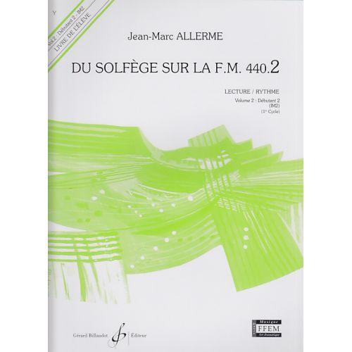 BILLAUDOT ALLERME JEAN-MARC - DU SOLFEGE SUR LA FM 440.2 LECTURE / RYTHME (ELEVE)