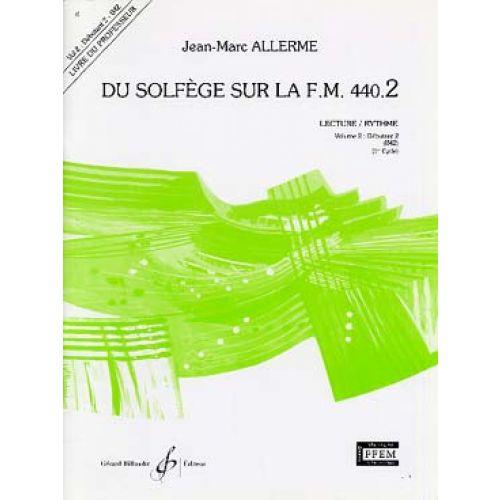 BILLAUDOT ALLERME JEAN-MARC - DU SOLFEGE SUR LA FM 440.2 LECTURE / RYTHME (PROF.)