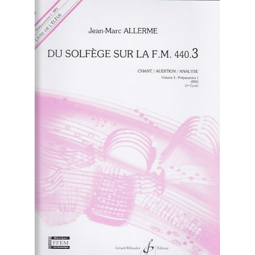 BILLAUDOT ALLERME JEAN-MARC - DU SOLFEGE SUR LA FM 440.3 CHANT / AUDITION / ANALYSE (ELEVE)