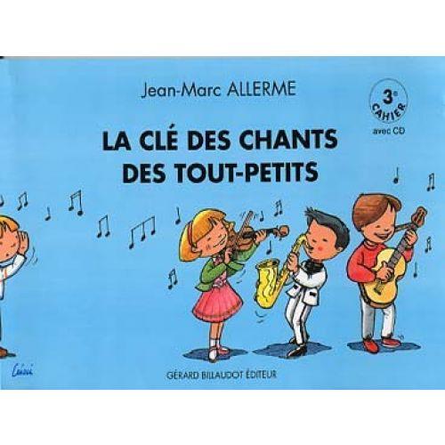 BILLAUDOT ALLERME JEAN-MARC - LA CLE DES CHANTS DES TOUTS-PETITS VOL.3 + CD