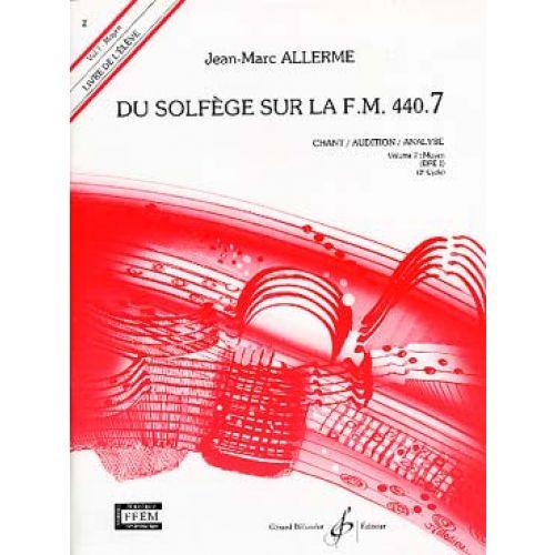 BILLAUDOT ALLERME JEAN-MARC - DU SOLFEGE SUR LA FM440.7 CHANT/AUDITION/ANALYSE (ELEVE)