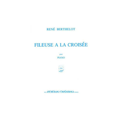 EDITION DELRIEU BERTHELOT RENE - FILEUSE A LA CROISEE - PIANO