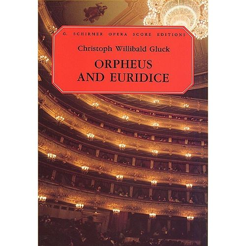 SCHIRMER CHRISTOPH WILLIBALD GLUCK ORPHEUS AND EURIDICE VOCAL SCORE OPERA BO - CHORAL