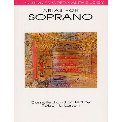 SCHIRMER SCHIRMER OPERA ANTHOLOGY ARIAS FOR SOPRANO EDITED LARSEN