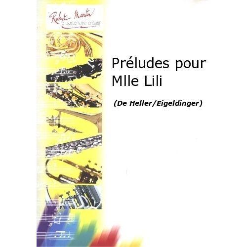 ROBERT MARTIN HELLER/EIGELDINGER - PRELUDES POUR MLLE LILI