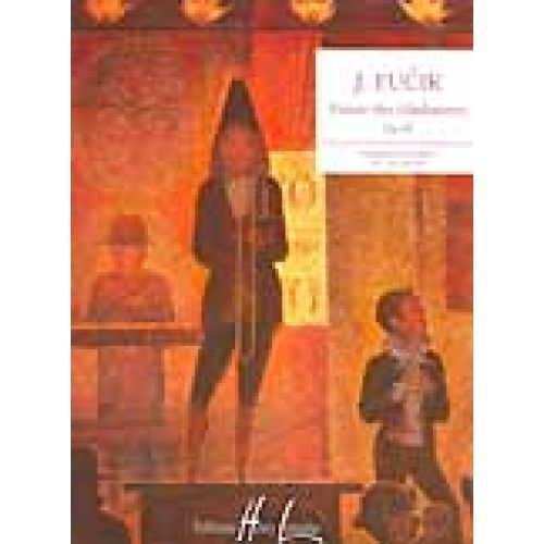 LEMOINE FUCIK JULIUS - ENTREE DES GLADIATEURS OP.68 - PIANO
