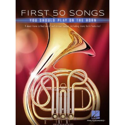 HAL LEONARD FIRST 50 SONGS YOU SHOULD PLAY ON THE HORN