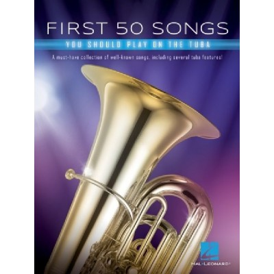 HAL LEONARD FIRST 50 SONGS YOU SHOULD PLAY ON TUBA