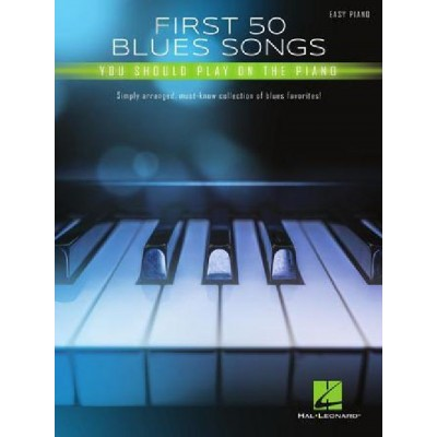 HAL LEONARD FIRST 50 BLUES SONGS YOU SHOULD PLAY ON THE PIANO - EASY PIANO