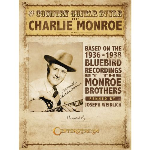 HAL LEONARD JOSEPH WEIDLICH THE COUNTRY GUITAR STYLE OF CHARLIE MONROE - GUITAR
