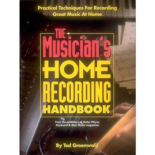 HAL LEONARD TED GREENWALD THE MUSICIAN'S HOME RECORDING HANDBOOK -