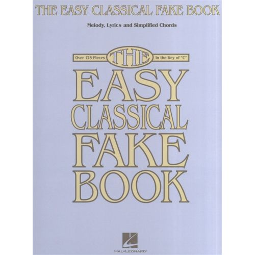 HAL LEONARD THE EASY CLASSICAL FAKE BOOK MELODY LYRICS AND SIMPLIFIED CHORDS - ALL INSTRUMENTS