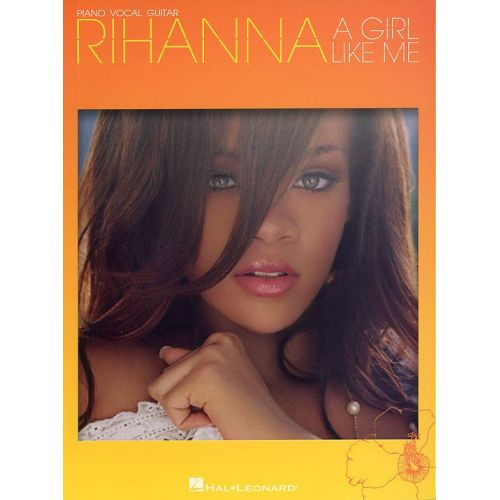 HAL LEONARD RIHANNA - A GIRL LIKE ME - PVG