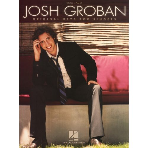 HAL LEONARD JOSH GROBAN - ORIGINAL KEYS FOR SINGERS - PIANO SOLO