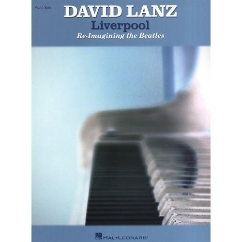 HAL LEONARD LANZ DAVID LIVERPOOL RE-IMAGINING THE BEATLES - PIANO SOLO