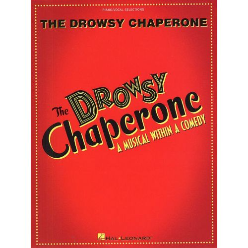 HAL LEONARD THE DROWSY CHAPERONE - A MUSICAL WITHIN A COMEDY - PVG