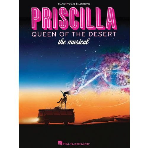 HAL LEONARD PRISCILLA QUEEN OF THE DESERT THE MUSICAL VOCAL SELECTIONS - PIANO AND VOCAL