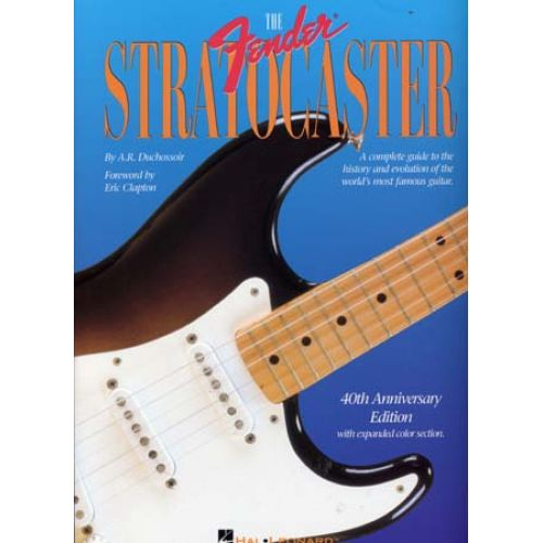 HAL LEONARD DUCHOSSOIP A.R. - FENDER STRATOCASTER 40th ANNIVERSARY EDITION