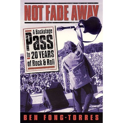 AMSCO FONG-TORRES BEN - NOT FADE AWAY - A BACKSTAGE PASS TO 20 YEARS OF ROCK 'N' ROLL - POP