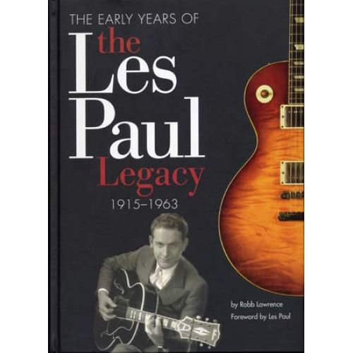 HAL LEONARD LAWRENCE ROBB - LES PAUL LEGACY EARLY YEARS 1915-1963