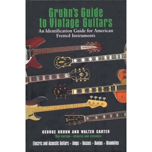 HAL LEONARD WALTER C. & GRUHN G. - GRUHN'S GUIDE TO VINTAGE GUITARS 3rd EDITION