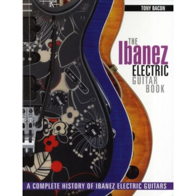 MUSIC SALES TONY BACON - THE IBANEZ ELECTRIC GUITAR BOOK
