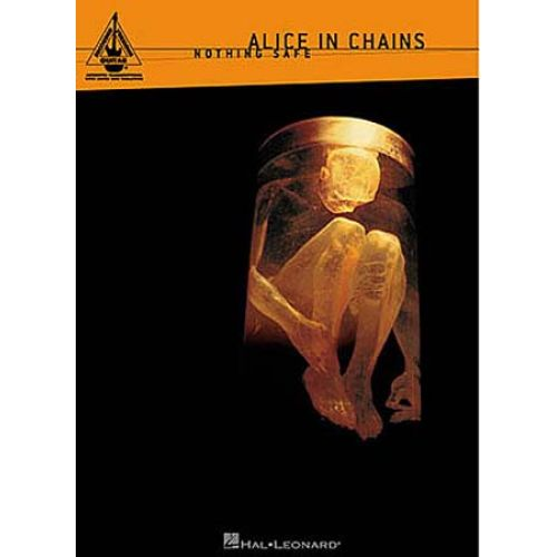 HAL LEONARD ALICE IN CHAINS - ALICE IN CHAINS NOTHING SAFE - GUITAR TAB