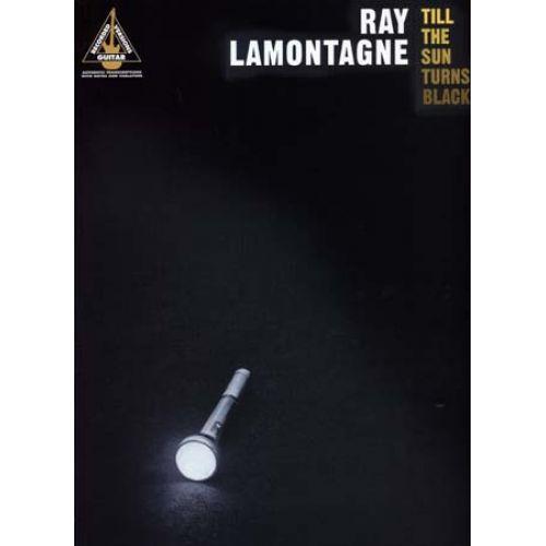 HAL LEONARD LAMONTAGNE RAY - TILL THE SUN TURNS BLACK - GUITAR TAB