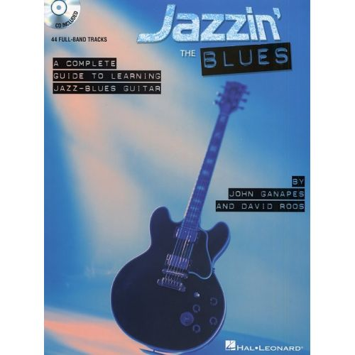 HAL LEONARD JAZZIN' THE BLUES A COMPLETE GUIDE TO LEARNING THE JAZZ-BLUES GUITAR - GUITAR