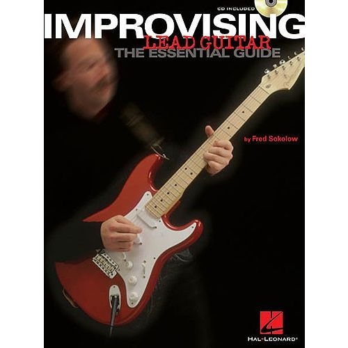 HAL LEONARD SOKOLOW FRED - IMPROVISING LEAD GUITAR - THE ESSENTIAL GUIDE - GUITAR