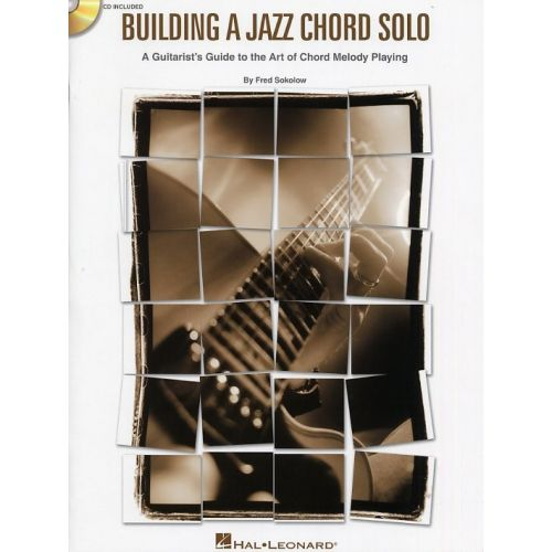 HAL LEONARD SOKOLOW FRED - BUILDING A JAZZ CHORD SOLO - A GUITARIST'S GUIDE TO THE ART OF CHORD MELODY, CHORD SO