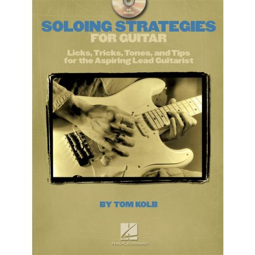 HAL LEONARD KOLB TOM - SOLOING STRATEGIES FOR GUITAR - LICKS, TRICKS, TONES, AND TIPS FOR THE ASPIRING LEAD GUIT