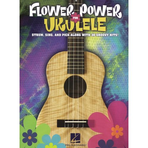 HAL LEONARD FLOWER POWER FOR UKULELE STRUM SING AND PICK ALONG 30 GROOVY HITS - UKULELE