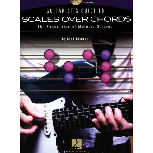 HAL LEONARD GUITARIST'S GUIDE TO SCALES OVER CHORDS MELODIC SOLOING + CD - GUITAR TAB