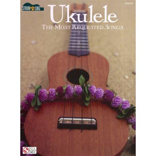 HAL LEONARD STRUM AND SING UKULELE THE MOST REQUESTED SONGS UKE- UKULELE