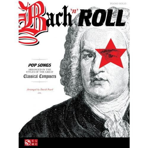 HAL LEONARD BACH N ROLL POP SONGS ARRANGED IN STYLE OF CLASSICAL COMPOSERS - PIANO SOLO