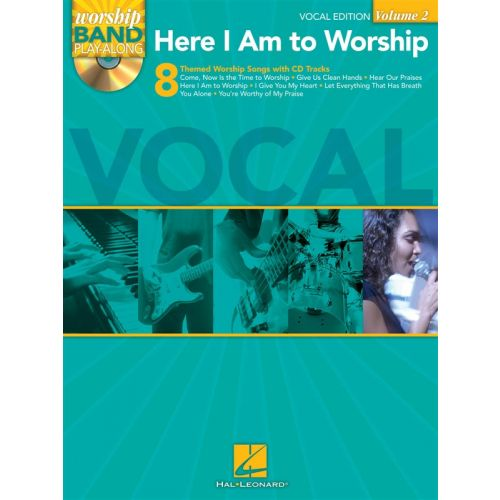 HAL LEONARD WORSHIP BAND PLAYALONG VOLUME 2 - HERE I AM TO WORSHIP VOCAL EDITION - VOICE