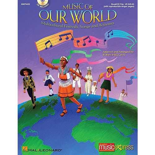 HAL LEONARD HIGGINS JOHN - MUSIC OF OUR WORLD, COLLECTION RESOURCE - MULTICULTURAL FESTIVALS, SONGS AND ACTIVITI