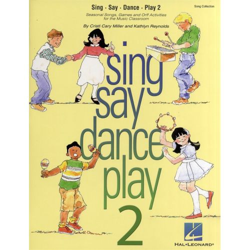 HAL LEONARD CRISTI CARY MILLER AND KATHLYN REYNOLDS SING SAY DANCE PLAY 2 CHOR - VOICE