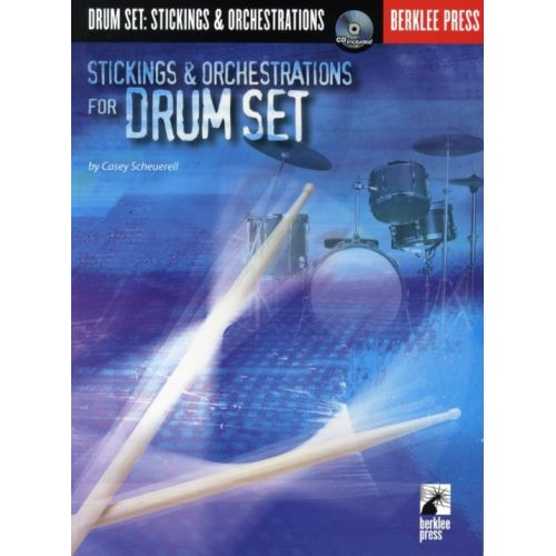 HAL LEONARD CASEY SCHEUERELL STICKINGS AND ORCHESTRATIONS FOR DRUM SET DRUMS - DRUMS