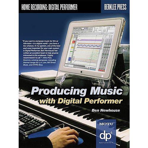 BERKLEE NEWHOUSE BEN - PRODUCING MUSIC WITH DIGITAL PERFORMER -