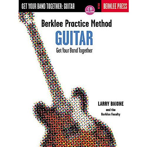 HAL LEONARD BERKLEE PRACTICE METHOD GET YOUR BAND TOGETHER GUITAR - GUITAR TAB