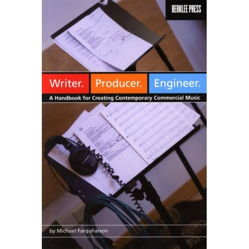 BERKLEE WRITER, PRODUCER, ENGINEER - A HANDBOOK FOR CREATING CONTEMPORARY COMMERCIAL MUSIC