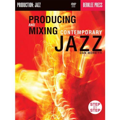 BERKLEE MORETTI DAN - PRODUCING AND MIXING CONTEMPORARY JAZZ [WITH DVD] - JAZZ
