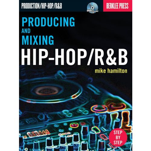 BERKLEE HAMILTON MIKE - PRODUCING AND MIXING HIP-HOP/R&B [WITH DVD] - HIP-HOP