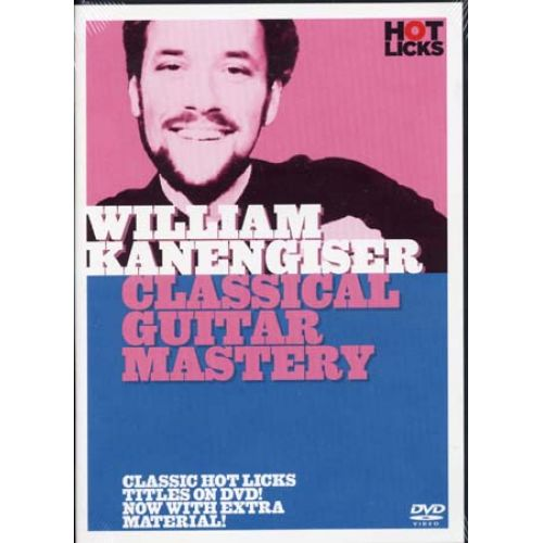 MUSIC SALES KANENGISER WILLIAM - CLASSICAL GUITAR MASTERY