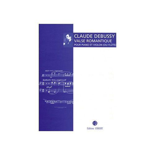 JOBERT DEBUSSY CLAUDE - VALSE ROMANTIQUE - FLUTE OU VIOLON ET PIANO