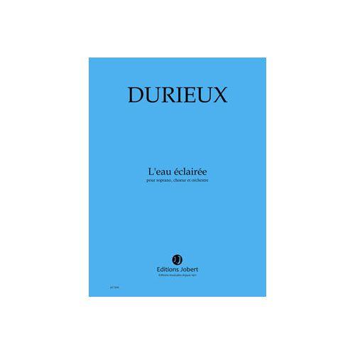 JOBERT DURIEUX FREDERIC - L'EAU ECLAIREE - SOPRANO, CHOEUR ET ORCHESTRE