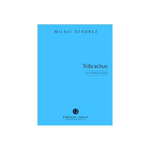 JOBERT SENDREZ MICHEL - TRIBRACHUS - 3 FLUTES ET 1 FLUTISTE